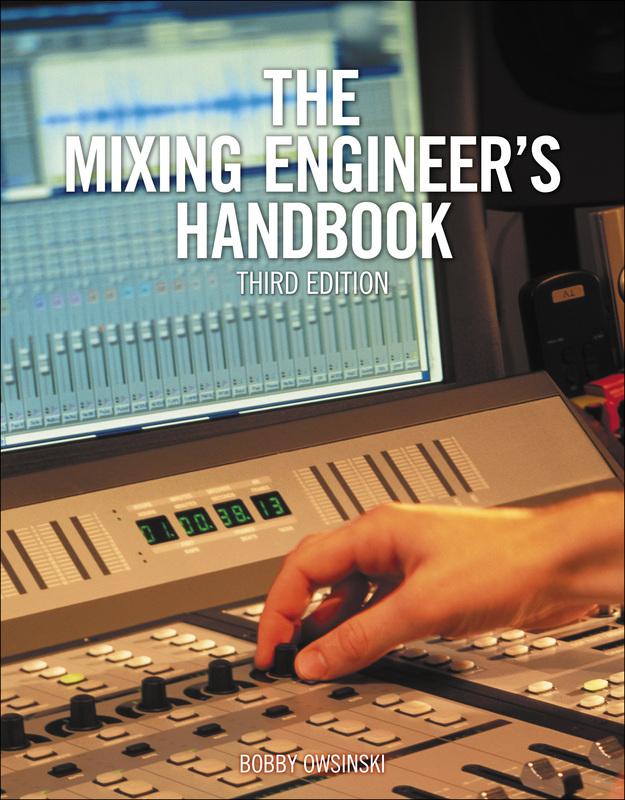 Bobby Owsinski - The Mixing Engineer's Handbook