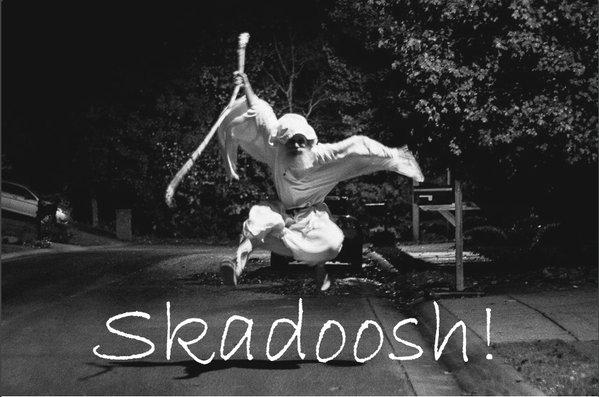 Skadoosh!